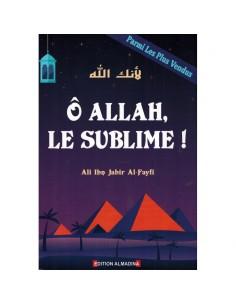Ô Allah, Le Sublime! ,...