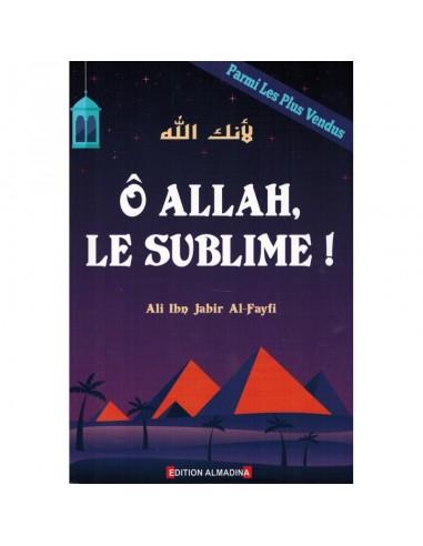 Ô Allah, Le Sublime! , D'Ali Ibn...